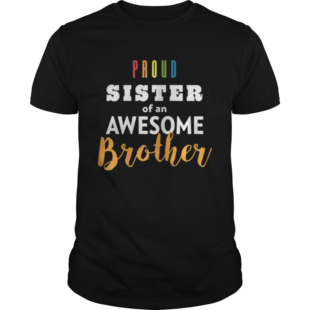 Original Proud Sister Of An Awesome Brother LGBT Pride  Unisex
