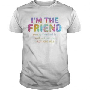 Rainbow Color Im The Friend Warning Friend Will Be Drunk And Lost Also Shirt Unisex