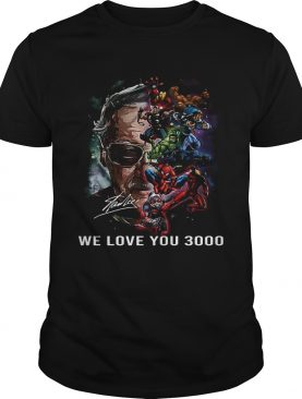 Stan Lee and Marvels we love you 3000 shirt