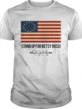 Stand up for Betsy Ross The Rush Limbaugh Show shirt