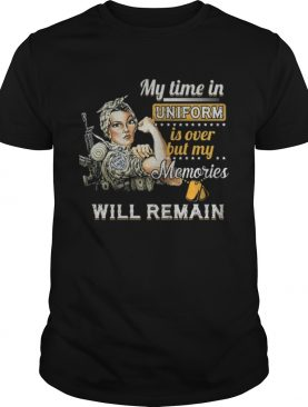 Strong girl My time in uniform is over but my memories will remain shirt