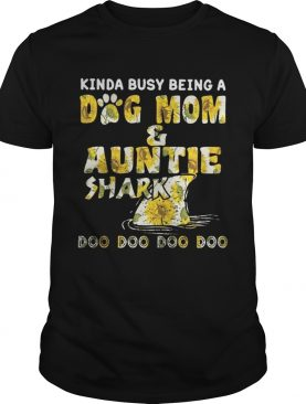 Sunflower Kinda Busy Being A Dog Mom And Auntie Shark Shirt