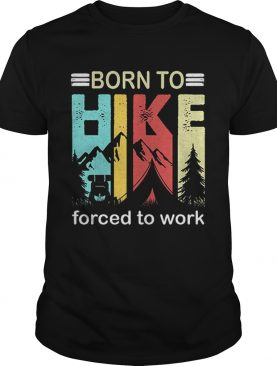 Top Camping Born to hike forced to work vintage shirt