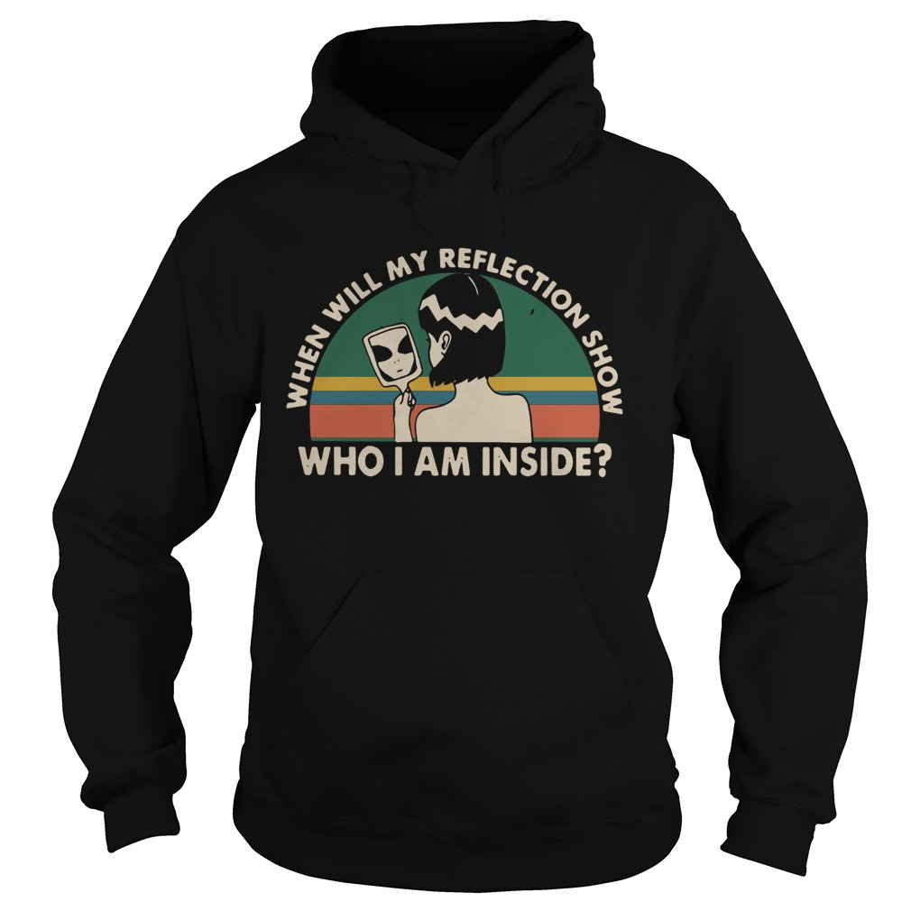 When will my reflection show who I am inside vintage Hoodie