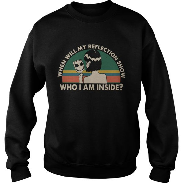When will my reflection show who I am inside vintage  Sweatshirt