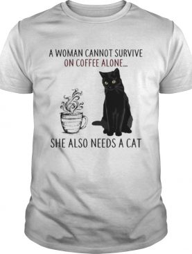 A Woman Cannot Survive On Coffee Alone She Also Needs A Cat shirt