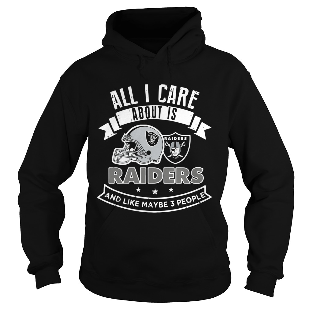 All I care about is Raiders and like maybe 3 people Hoodie