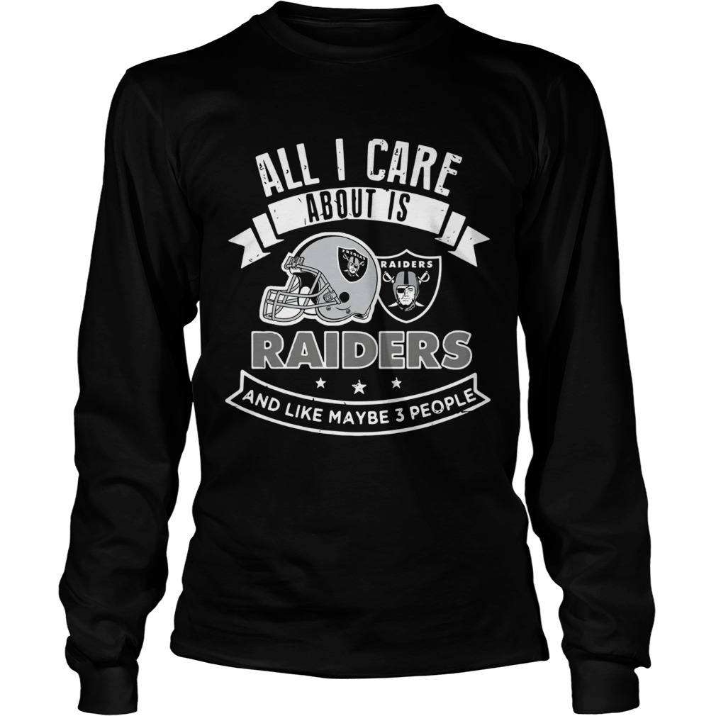 All I care about is Raiders and like maybe 3 people LongSleeve