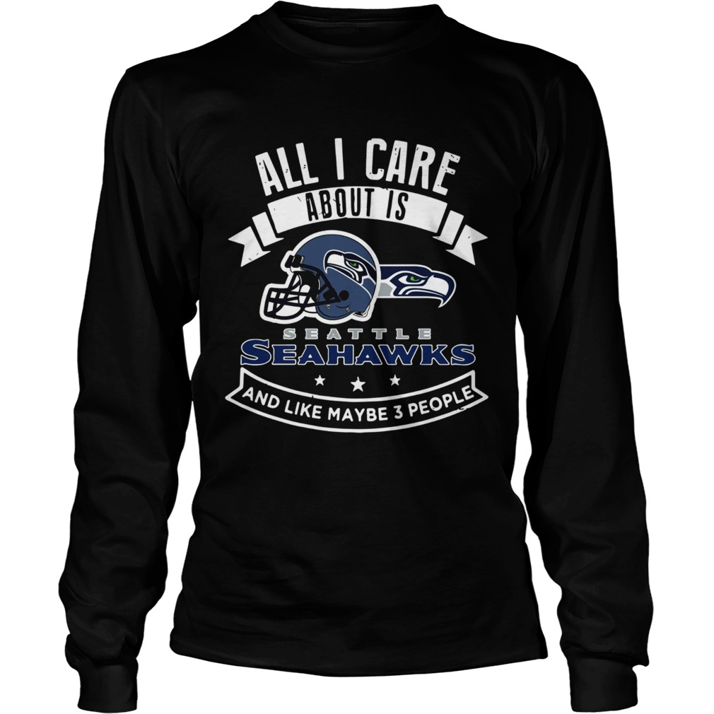 All I care about is Seattle Seahawks and like maybe 3 people LongSleeve