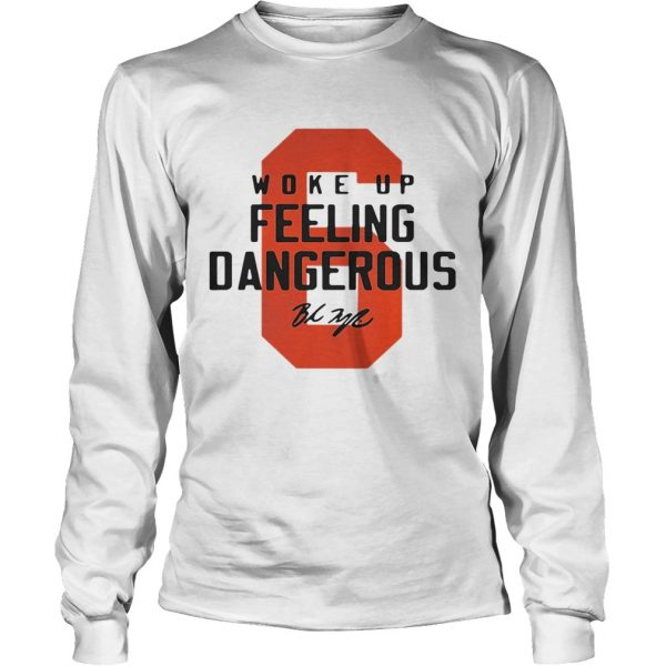 Baker Mayfield 6 woke up feeling dangerous signature  LongSleeve