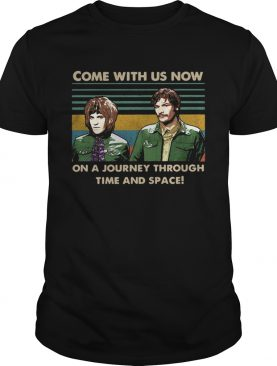 Come with US now on a Journey through time and space vintage shirt