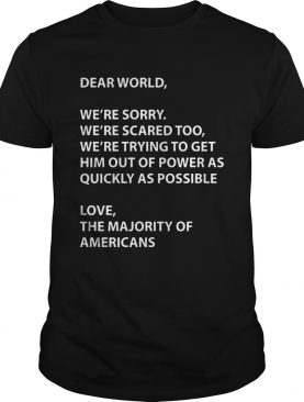 Dear world were sorry were scared too were trying to get shirt