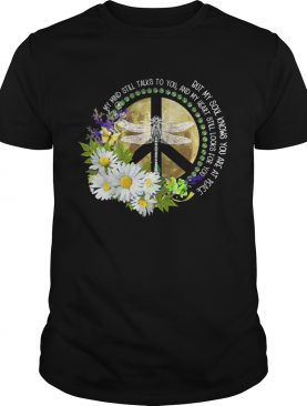 Dragonfly hippie my mind still to you and my heart still looks for you shirt