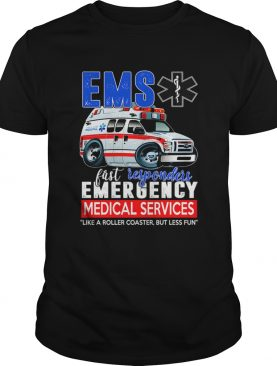 Ems First Responders Emergency Medical Services Like A Roller coaster But Less Fun TShirt