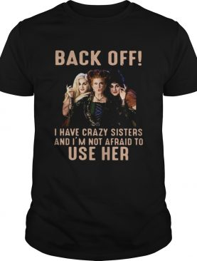 Hocus Pocus back off I have crazy sisters and Im not afraid to use her shirt