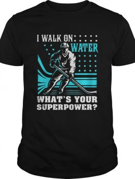 I Walk On Water Whats Your Superpower shirt