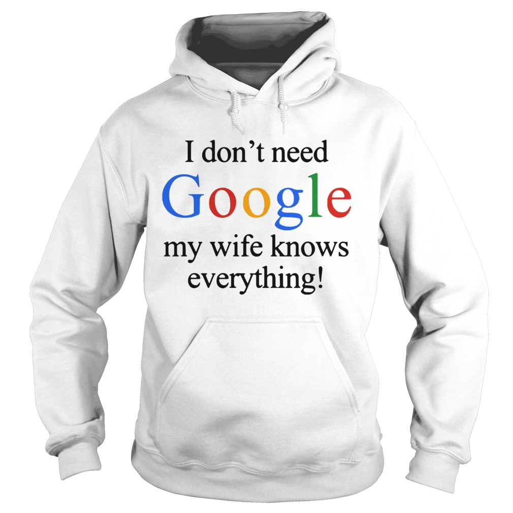 I dont need Google my wife knows everything Hoodie