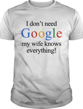 I dont need Google my wife knows everything shirt