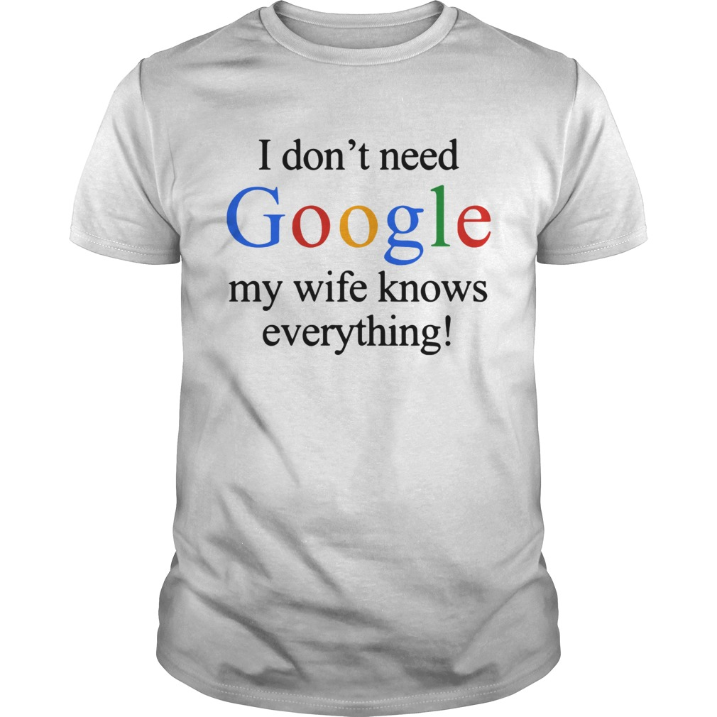 I dont need Google my wife knows everything Unisex