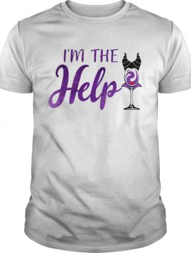 Im The Help Maleficent Wine Tshirt