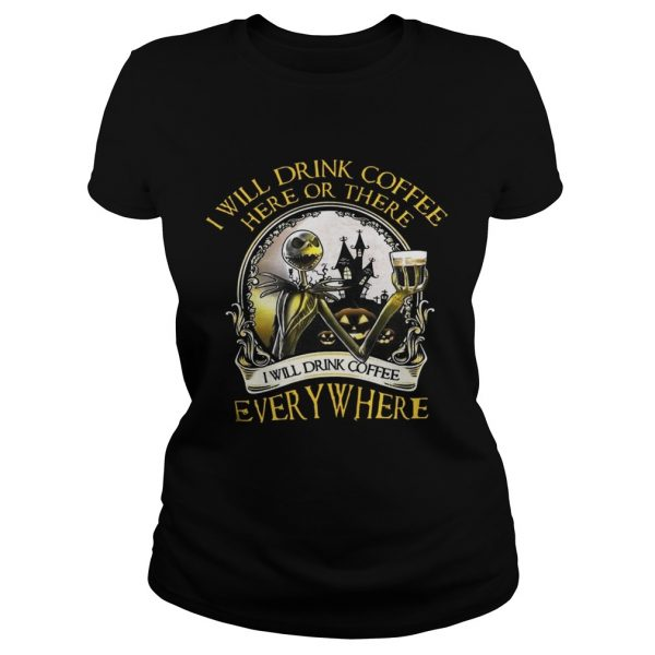 Jack Skellington I Will Drink Coffee Here Or There Everywhere Shirt Classic Ladies