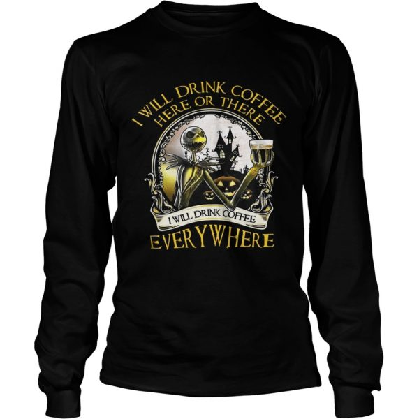 Jack Skellington I Will Drink Coffee Here Or There Everywhere Shirt LongSleeve