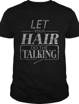 Let Your Hair Do Talking TShirt