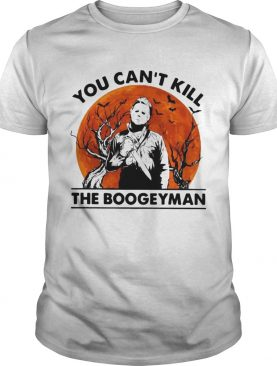 Michael Myers you cant kill the Boogeyman shirt