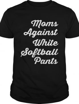 Moms against white softball pants shirt