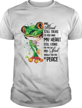 My Mind Still Taks To You And My Heart Still Looks For You Frog Tshirt