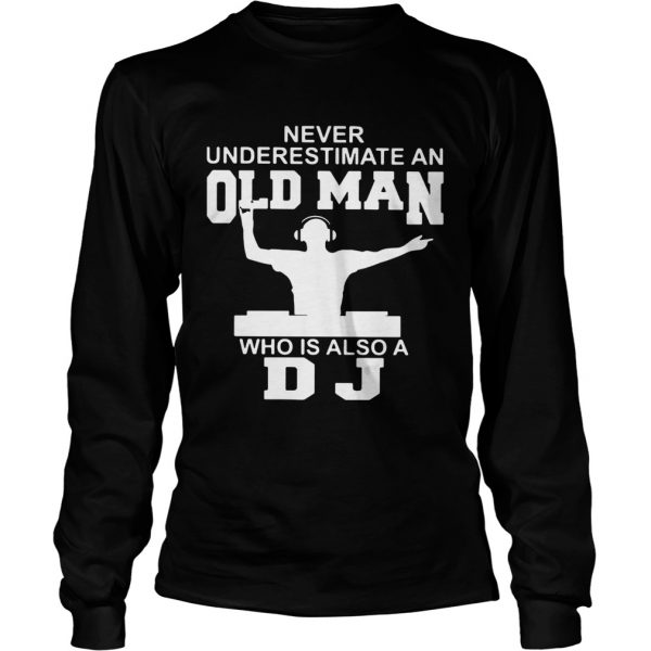 Never underestimate an old man who is also a DJ  LongSleeve