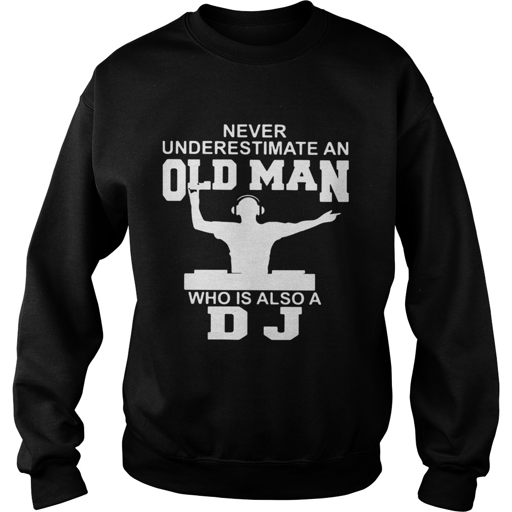 Never underestimate an old man who is also a DJ Sweatshirt