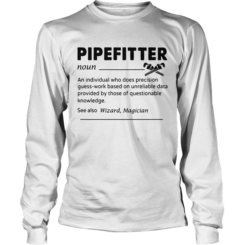 Pipefitter An Individual Who Does Precision GuessWork Based On Unreliable DataT LongSleeve