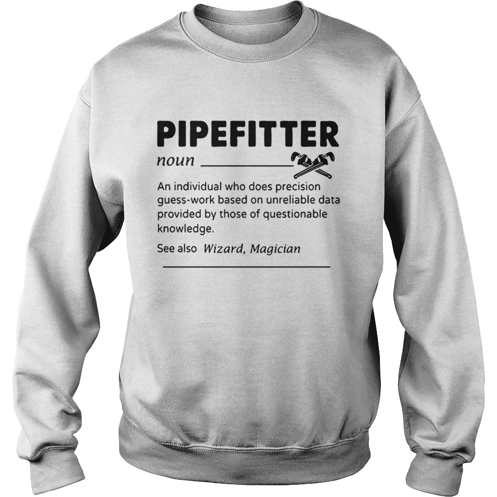 Pipefitter An Individual Who Does Precision GuessWork Based On Unreliable DataT Sweatshirt