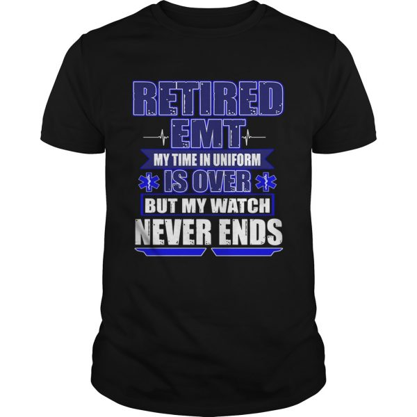 Retired EMT My Time In Uniform Is Over But My Watch Never Ends TShirt Unisex