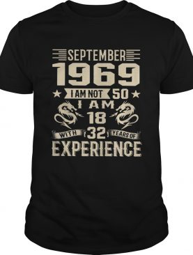 September 1969 I am not 50 I am 18 with 32 years of experience shirt