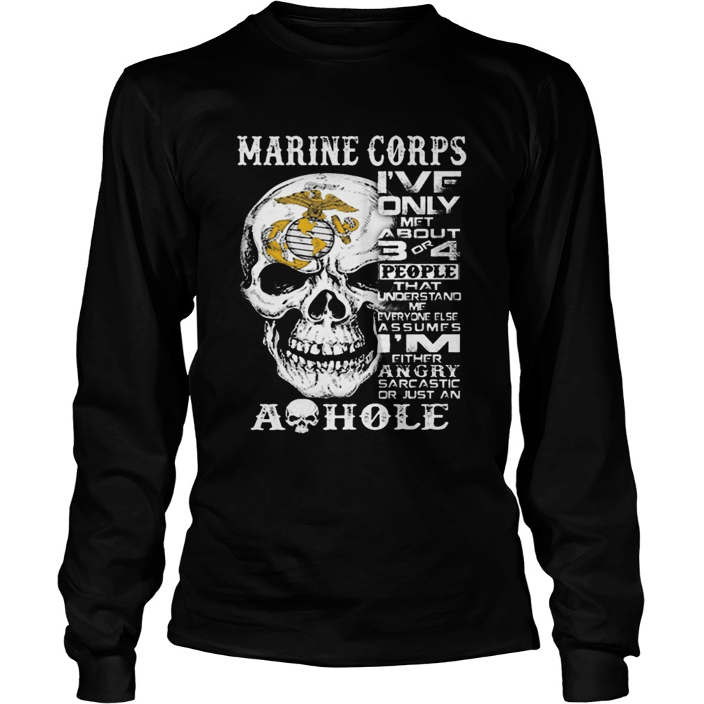 Skull Marine Corps ive only met about 3 or 4 people that understand LongSleeve