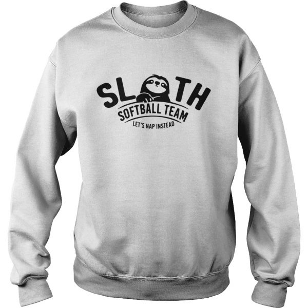 Sloth softball team lets nap instead  Sweatshirt