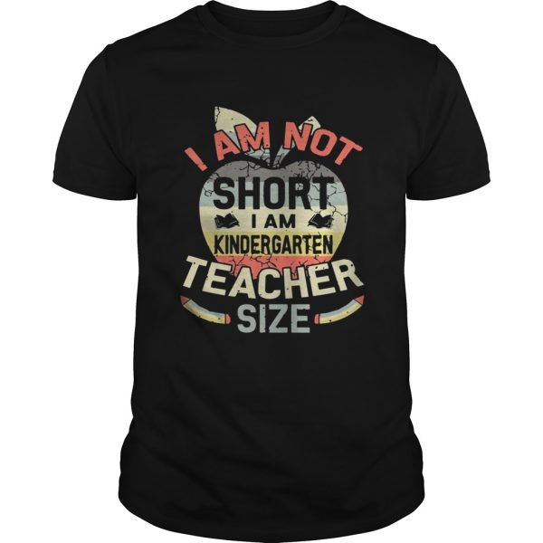 Vintage I Am Not Short I Am Kindergarten Teacher Size Shirt Unisex