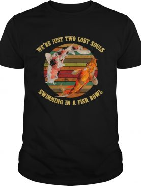 Were pink just two lost souls swimming in a fish bowl floyd shirt