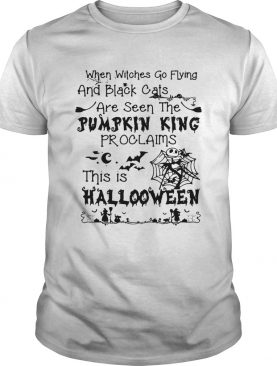 When witches go flying and black cats are seen the Pumpkin this is Halloween shirt