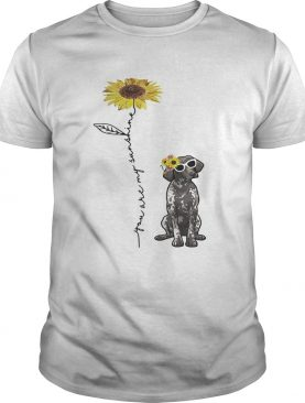 You are my sunshine German Shorthaired shirt