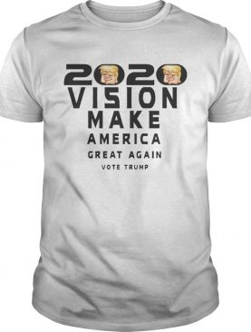 2020 Vision Make America Great Again Vote Trump Shirt