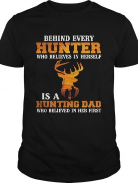 Behind Every Hunter Girl Is A Hunting Dad Funny Fathers Day Shirt