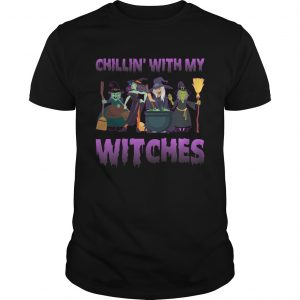 Chillin With My Witches Funny Halloween Girls Women Shirt Unisex