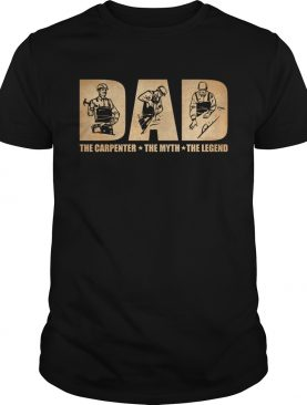 Dad The Carpenter The Myth The Legend Funny Fathers Day Gift Shirt