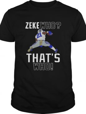 Dallas Cowboys Ezekiel Elliott Zeke who thats who shirt