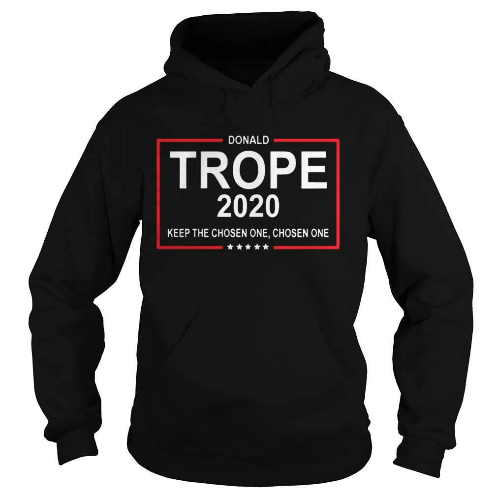 Donald Trope 2020 Keep The Choosen One Shirt Hoodie