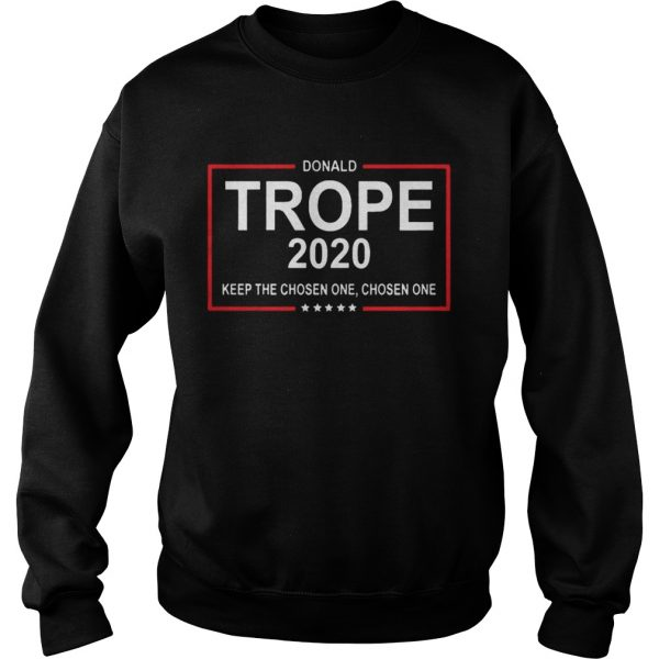 Donald Trope 2020 Keep The Choosen One Shirt Sweatshirt