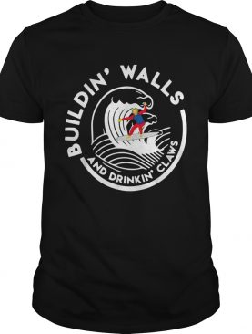 Donald Trump buildin walls and drinkin claws shirt